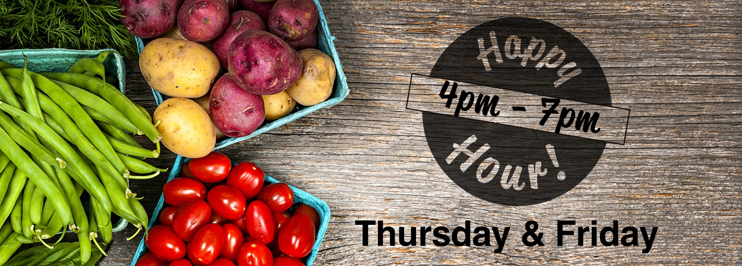 Produce Happy Hour - Available Thursday & Friday 4-7pm